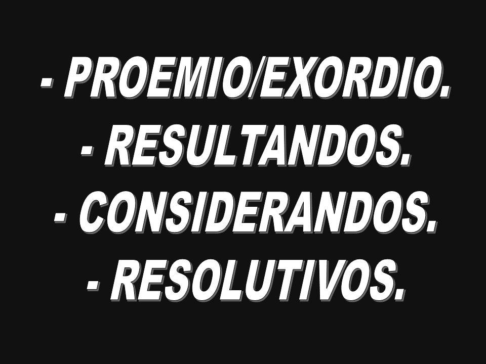 - PROEMIO/EXORDIO. - RESULTANDOS. - CONSIDERANDOS. - RESOLUTIVOS.