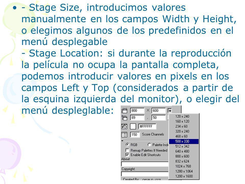 - Stage Size, introducimos valores manualmente en los campos Width y Height, o elegimos algunos de los predefinidos en el menú desplegable - Stage Location: si durante la reproducción la película no ocupa la pantalla completa, podemos introducir valores en pixels en los campos Left y Top (considerados a partir de la esquina izquierda del monitor), o elegir del menú despleglable: