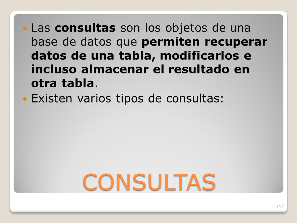 Las consultas son los objetos de una base de datos que permiten recuperar datos de una tabla, modificarlos e incluso almacenar el resultado en otra tabla.
