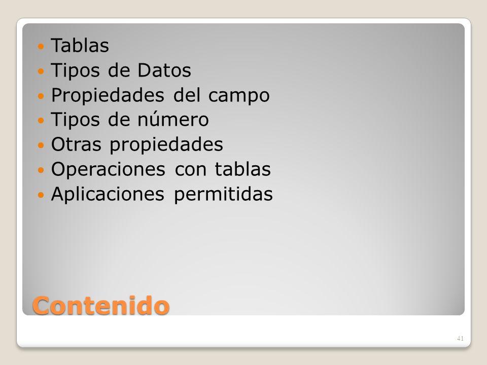Contenido Tablas Tipos de Datos Propiedades del campo Tipos de número