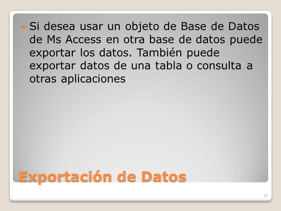 Si desea usar un objeto de Base de Datos de Ms Access en otra base de datos puede exportar los datos. También puede exportar datos de una tabla o consulta a otras aplicaciones