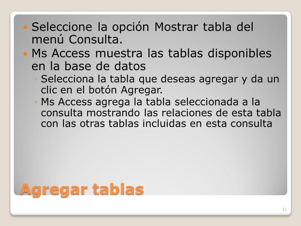 Agregar tablas Seleccione la opción Mostrar tabla del menú Consulta.