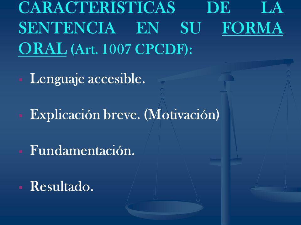 CARACTERÍSTICAS DE LA SENTENCIA EN SU FORMA ORAL (Art. 1007 CPCDF):