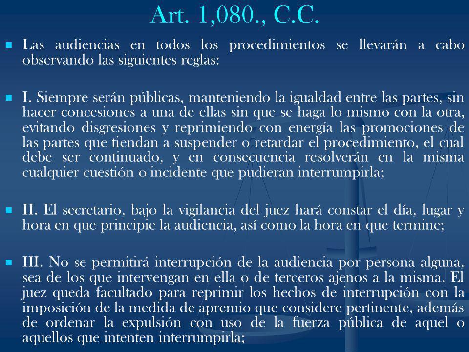 Art. 1,080., C.C. Las audiencias en todos los procedimientos se llevarán a cabo observando las siguientes reglas: