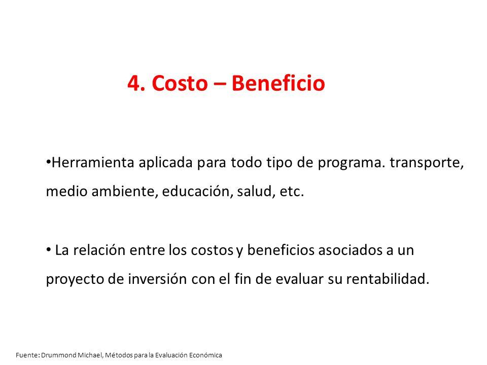 4. Costo – Beneficio Herramienta aplicada para todo tipo de programa. transporte, medio ambiente, educación, salud, etc.