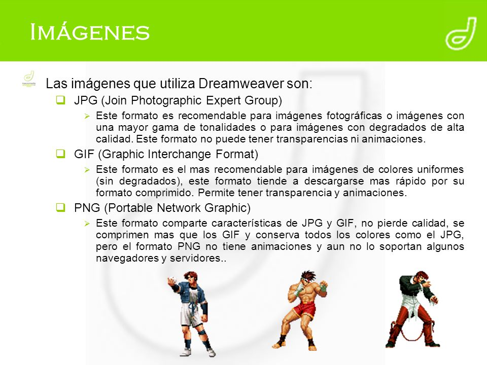 Imágenes Las imágenes que utiliza Dreamweaver son: