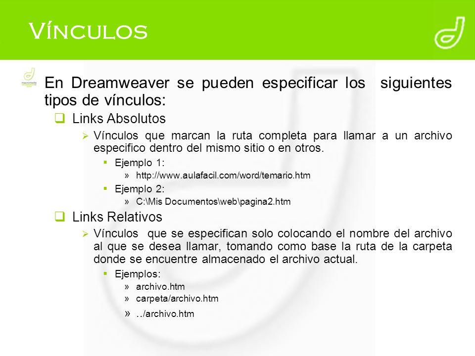 Vínculos En Dreamweaver se pueden especificar los siguientes tipos de vínculos: Links Absolutos.