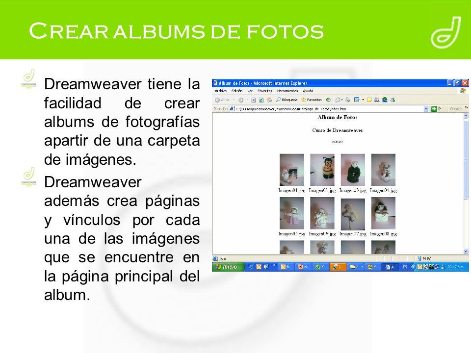 Crear albums de fotos Dreamweaver tiene la facilidad de crear albums de fotografías apartir de una carpeta de imágenes.