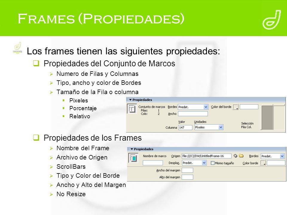 Frames (Propiedades) Los frames tienen las siguientes propiedades: