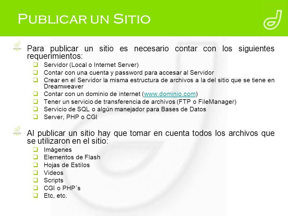 Publicar un Sitio Para publicar un sitio es necesario contar con los siguientes requerimientos: Servidor (Local o Internet Server)
