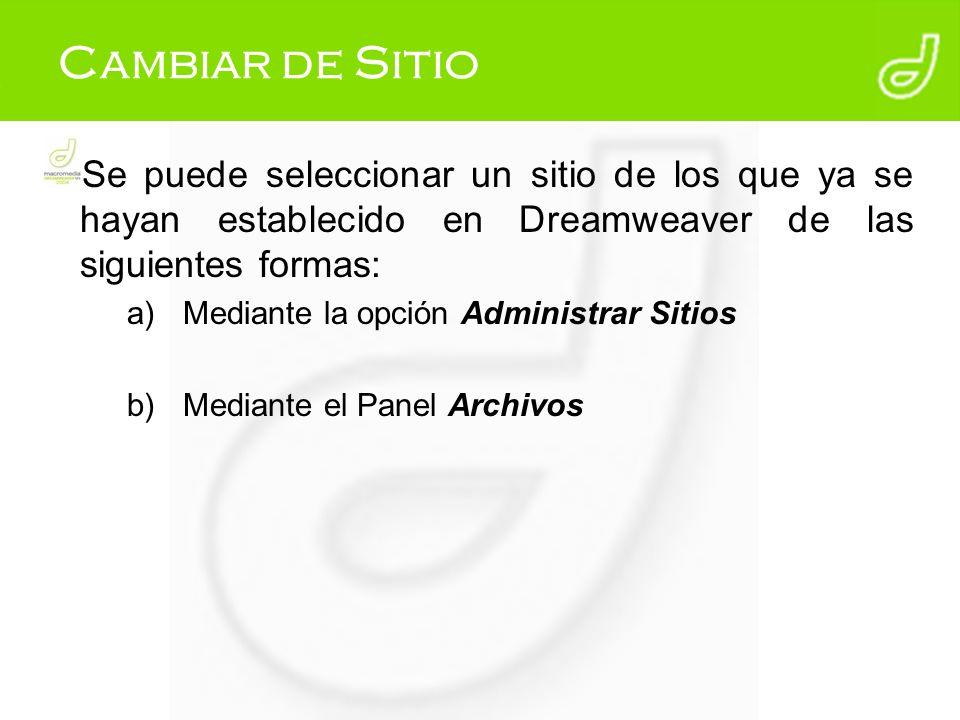 Cambiar de Sitio Se puede seleccionar un sitio de los que ya se hayan establecido en Dreamweaver de las siguientes formas: