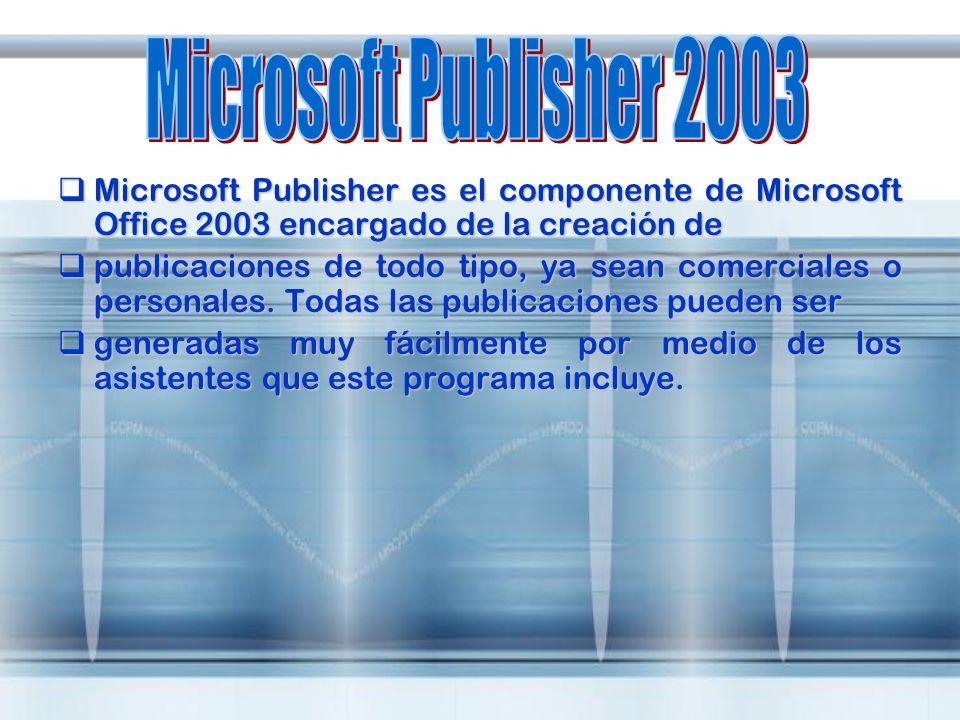 Microsoft Publisher 2003 Microsoft Publisher es el componente de Microsoft Office 2003 encargado de la creación de.