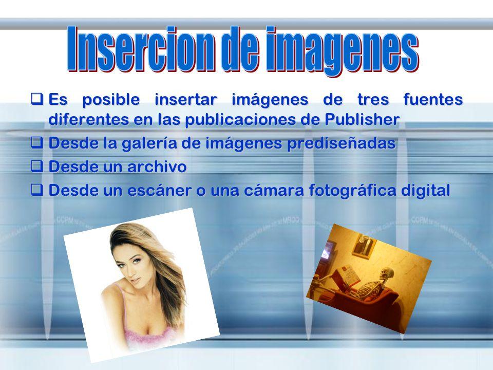 Insercion de imagenesEs posible insertar imágenes de tres fuentes diferentes en las publicaciones de Publisher.