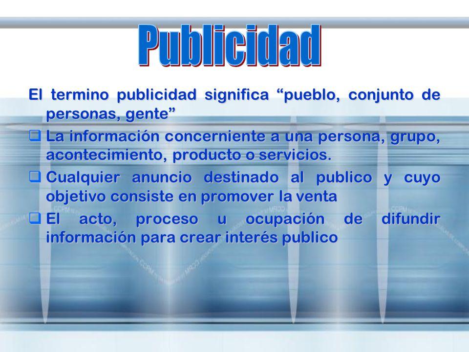 Publicidad El termino publicidad significa pueblo, conjunto de personas, gente