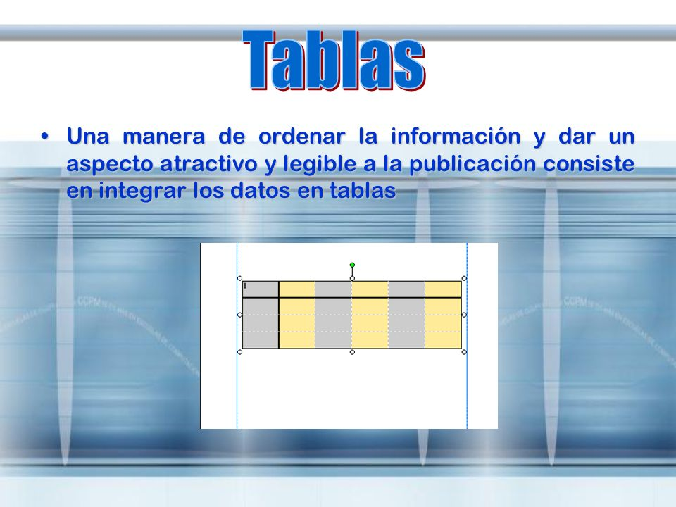 TablasUna manera de ordenar la información y dar un aspecto atractivo y legible a la publicación consiste en integrar los datos en tablas.