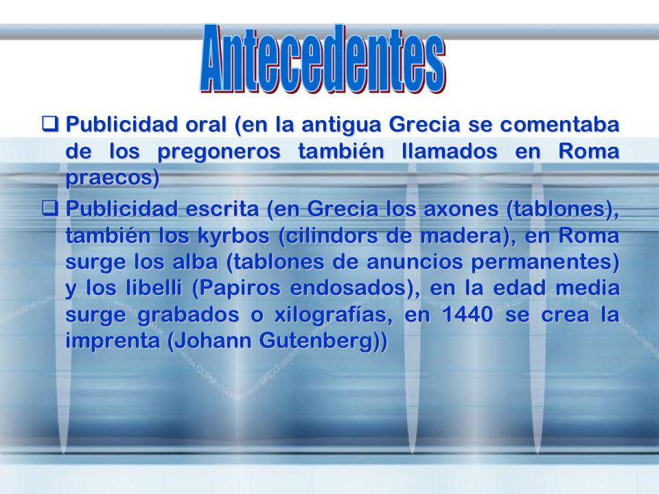Antecedentes Publicidad oral (en la antigua Grecia se comentaba de los pregoneros también llamados en Roma praecos)