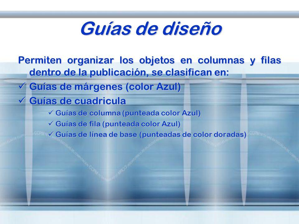Guías de diseño Permiten organizar los objetos en columnas y filas dentro de la publicación, se clasifican en: