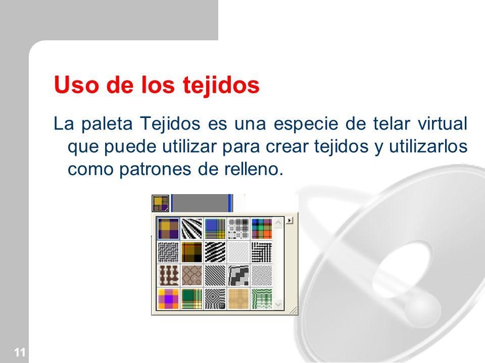 Uso de los tejidos La paleta Tejidos es una especie de telar virtual que puede utilizar para crear tejidos y utilizarlos como patrones de relleno.