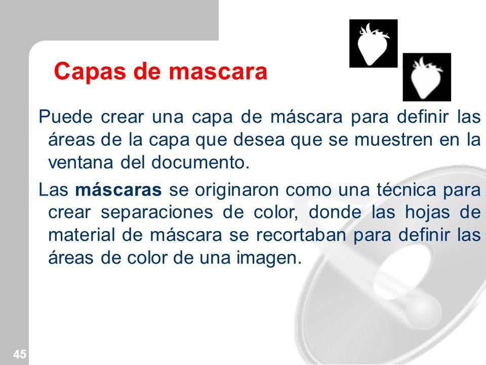 Capas de mascara Puede crear una capa de máscara para definir las áreas de la capa que desea que se muestren en la ventana del documento.
