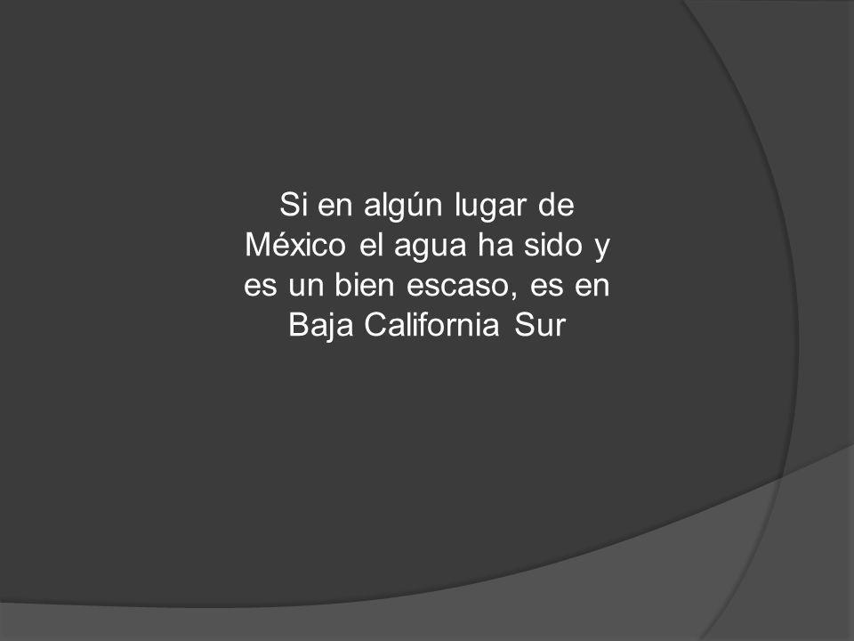 Si en algún lugar de México el agua ha sido y es un bien escaso, es en Baja California Sur