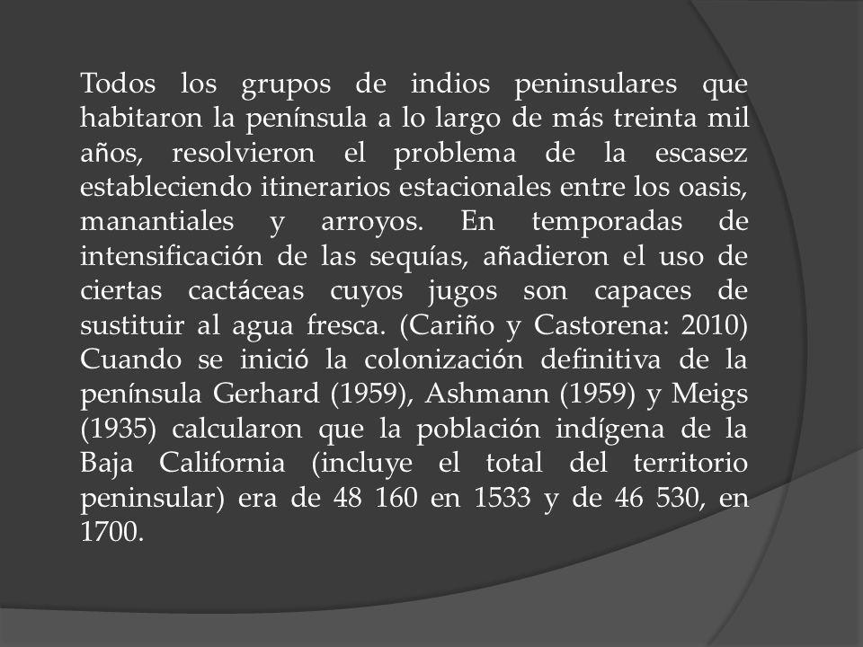 Todos los grupos de indios peninsulares que habitaron la península a lo largo de más treinta mil años, resolvieron el problema de la escasez estableciendo itinerarios estacionales entre los oasis, manantiales y arroyos.