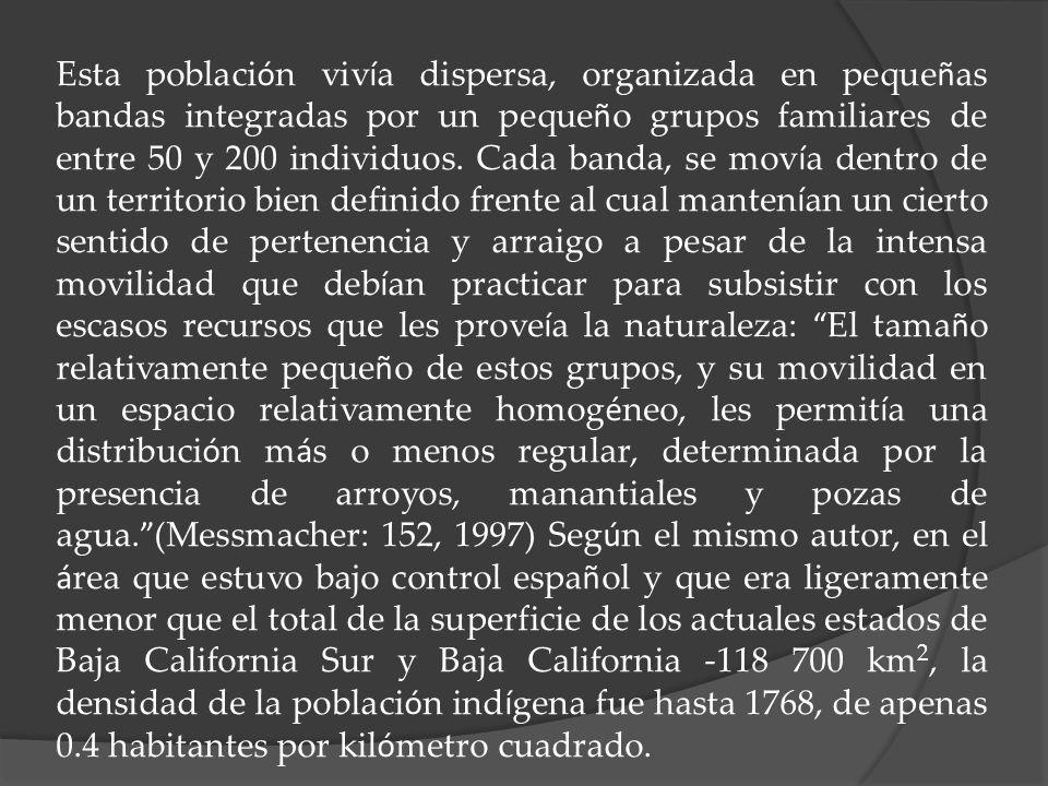 Esta población vivía dispersa, organizada en pequeñas bandas integradas por un pequeño grupos familiares de entre 50 y 200 individuos.