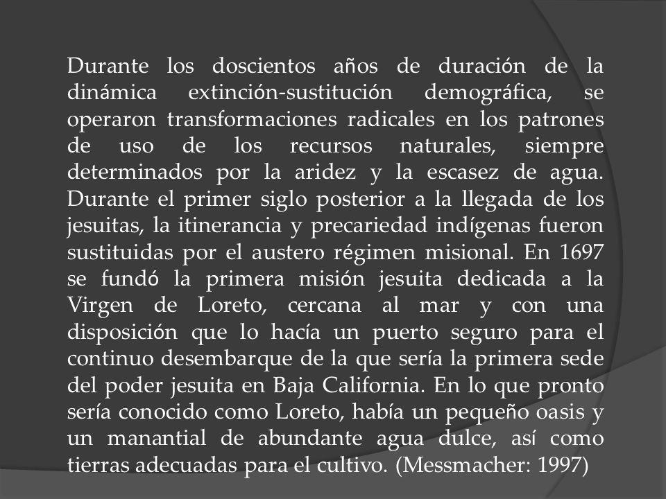 Durante los doscientos años de duración de la dinámica extinción-sustitución demográfica, se operaron transformaciones radicales en los patrones de uso de los recursos naturales, siempre determinados por la aridez y la escasez de agua.