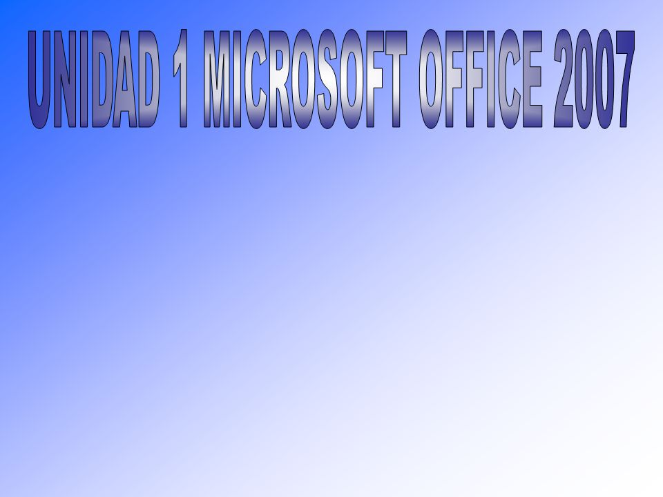 UNIDAD 1 MICROSOFT OFFICE 2007