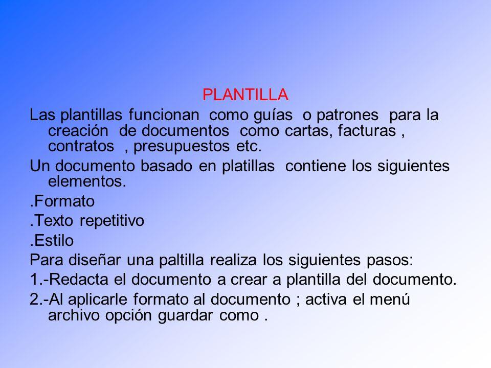 PLANTILLA Las plantillas funcionan como guías o patrones para la creación de documentos como cartas, facturas , contratos , presupuestos etc.