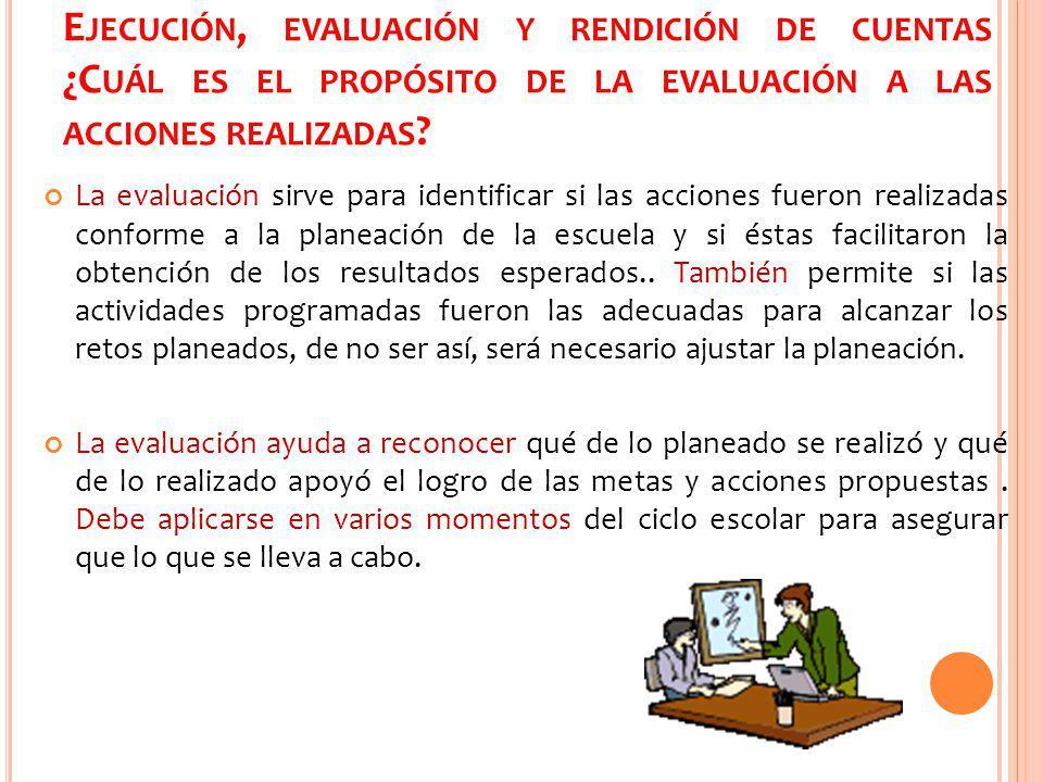 Ejecución, evaluación y rendición de cuentas ¿Cuál es el propósito de la evaluación a las acciones realizadas