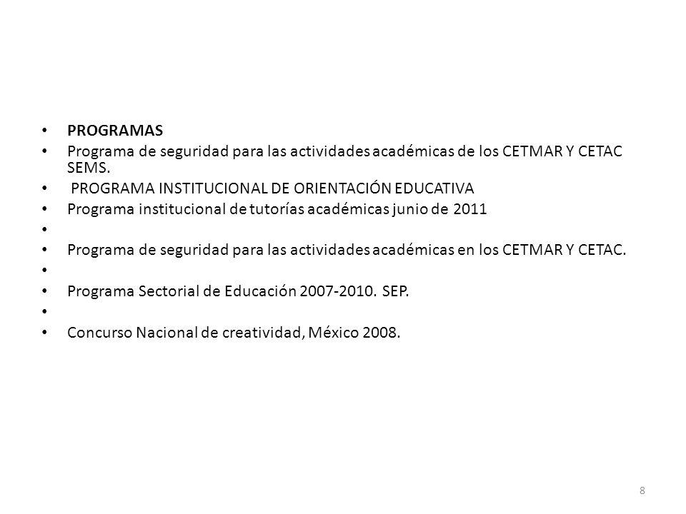 PROGRAMAS Programa de seguridad para las actividades académicas de los Cetmar y Cetac SEMS. Programa institucional de orientación educativa.