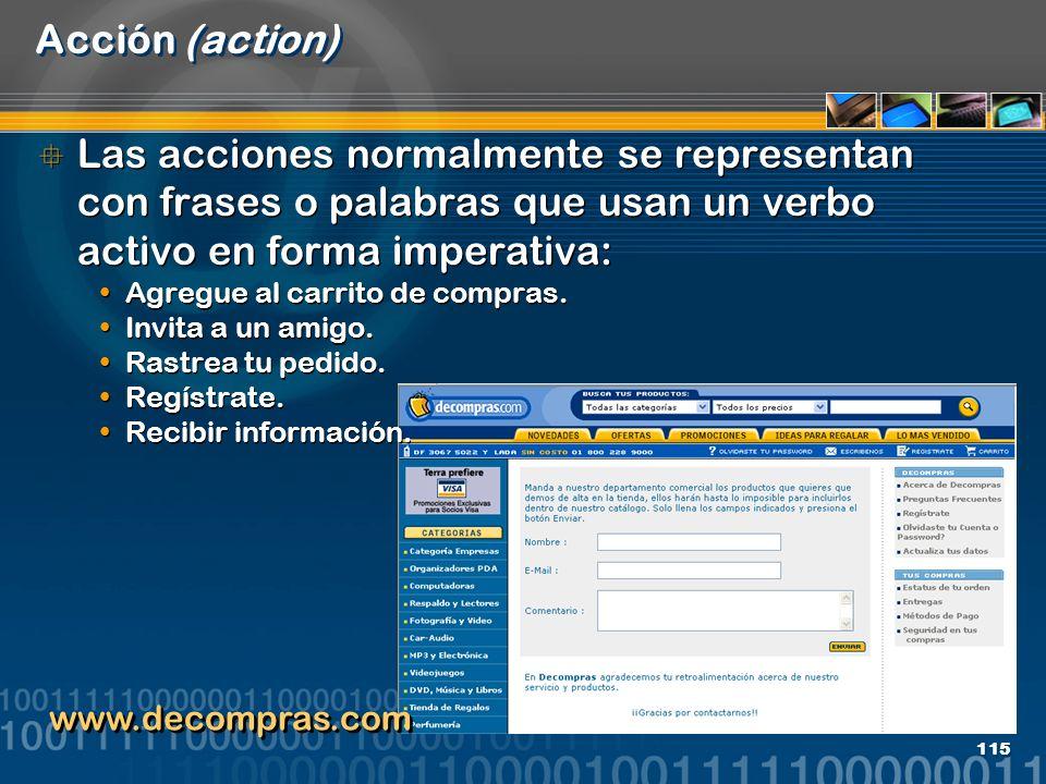 Acción (action) Las acciones normalmente se representan con frases o palabras que usan un verbo activo en forma imperativa: