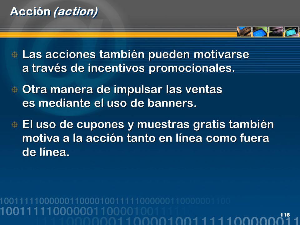 Acción (action) Las acciones también pueden motivarse a través de incentivos promocionales.