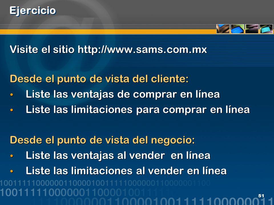 Ejercicio Visite el sitio http://www.sams.com.mx. Desde el punto de vista del cliente: Liste las ventajas de comprar en línea.