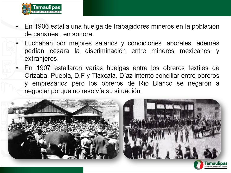 En 1906 estalla una huelga de trabajadores mineros en la población de cananea , en sonora.