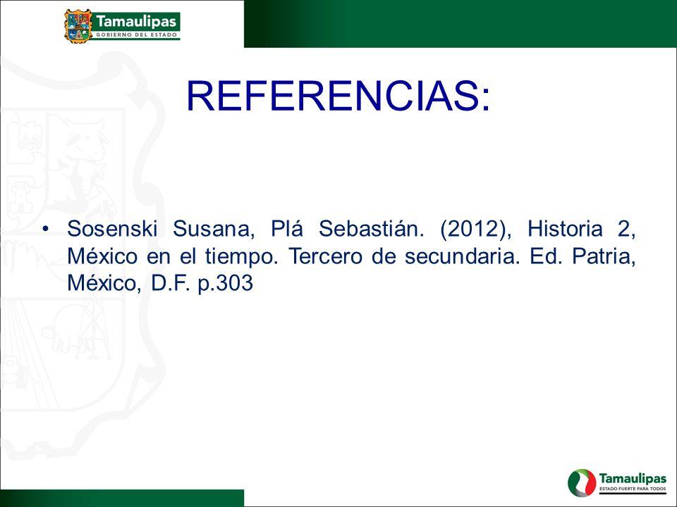 REFERENCIAS: Sosenski Susana, Plá Sebastián. (2012), Historia 2, México en el tiempo.