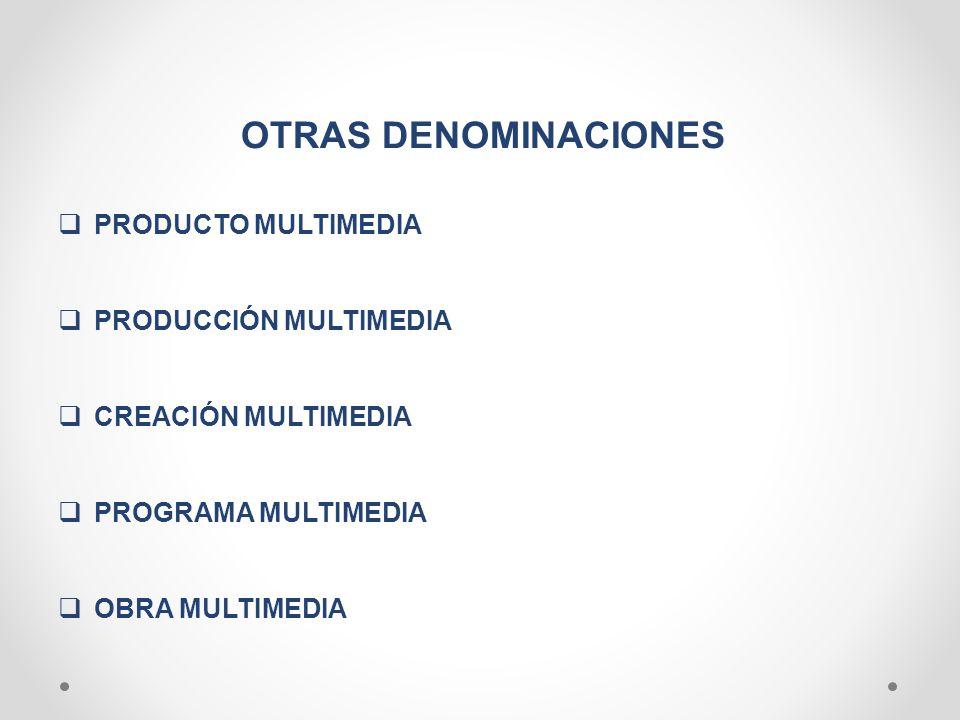OTRAS DENOMINACIONES PRODUCTO MULTIMEDIA PRODUCCIÓN MULTIMEDIA
