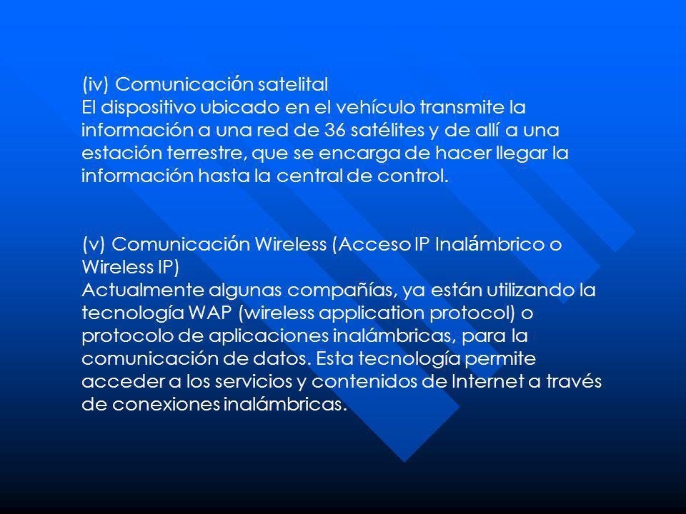 (iv) Comunicación satelital El dispositivo ubicado en el vehículo transmite la información a una red de 36 satélites y de allí a una estación terrestre, que se encarga de hacer llegar la información hasta la central de control.