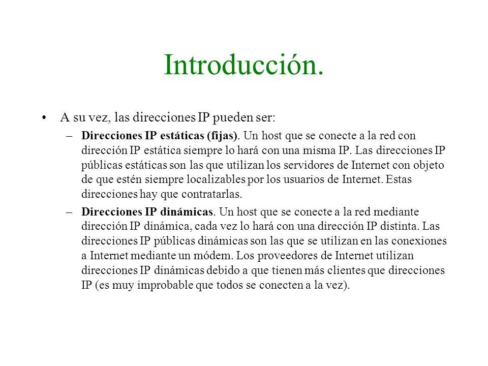 Introducción. A su vez, las direcciones IP pueden ser: