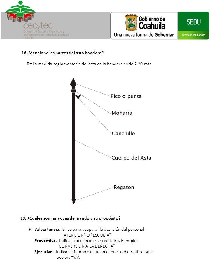18. Mencione las partes del asta bandera R= La medida reglamentaria del asta de la bandera es de 2.20 mts.
