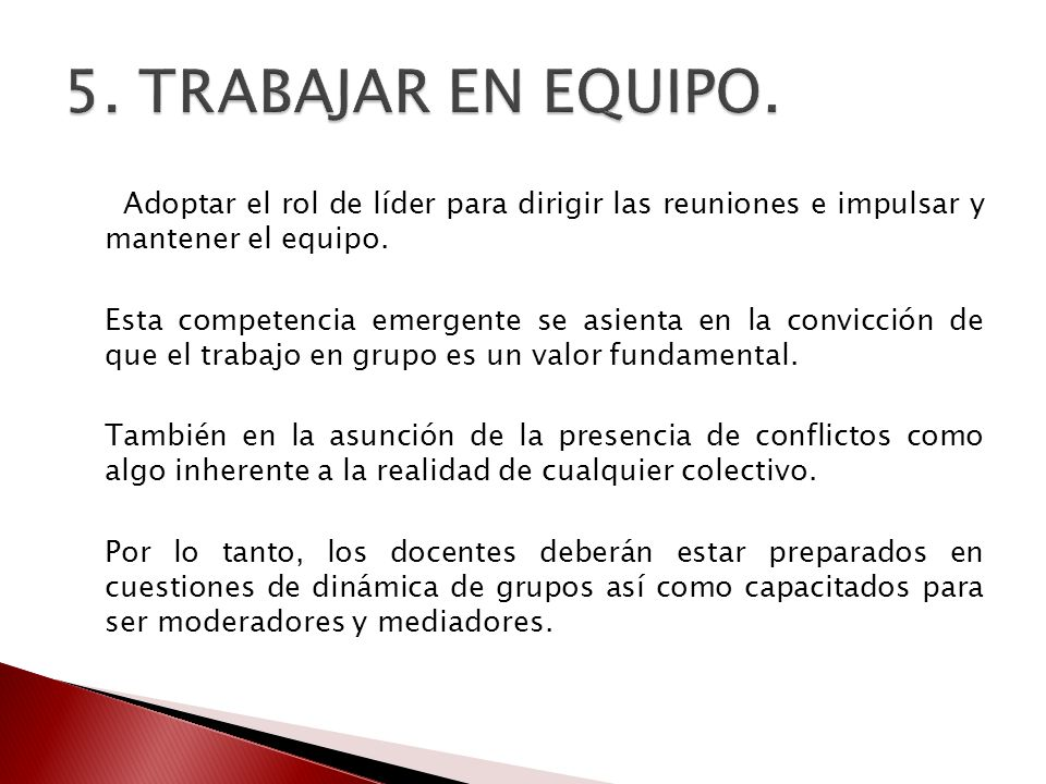 5. TRABAJAR EN EQUIPO. Adoptar el rol de líder para dirigir las reuniones e impulsar y mantener el equipo.