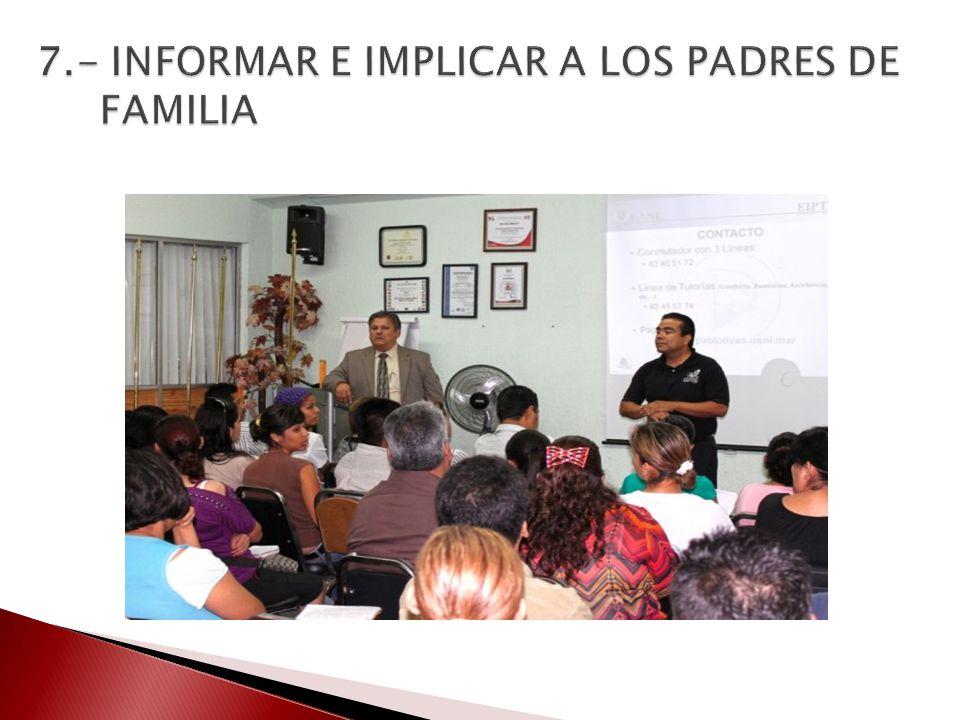 7.- INFORMAR E IMPLICAR A LOS PADRES DE FAMILIA