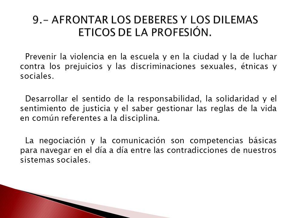 9.- AFRONTAR LOS DEBERES Y LOS DILEMAS ETICOS DE LA PROFESIÓN.
