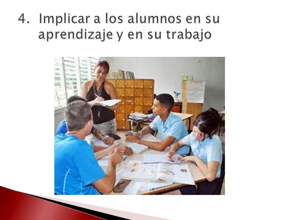 4. Implicar a los alumnos en su aprendizaje y en su trabajo