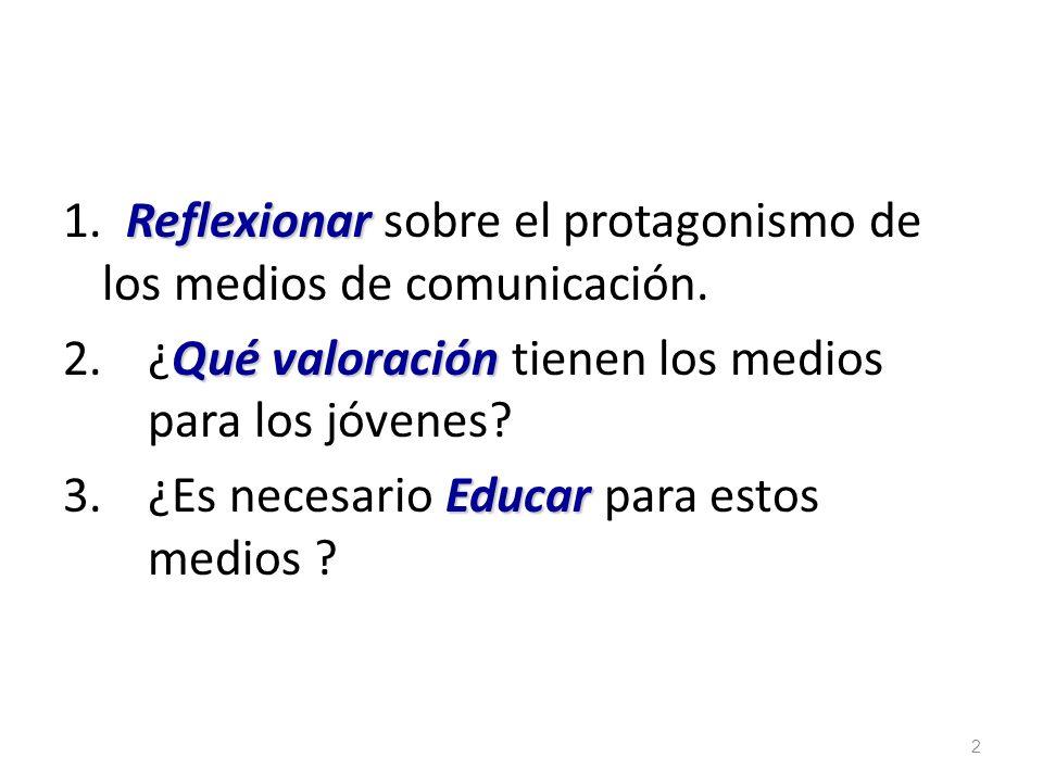 1. Reflexionar sobre el protagonismo de los medios de comunicación.