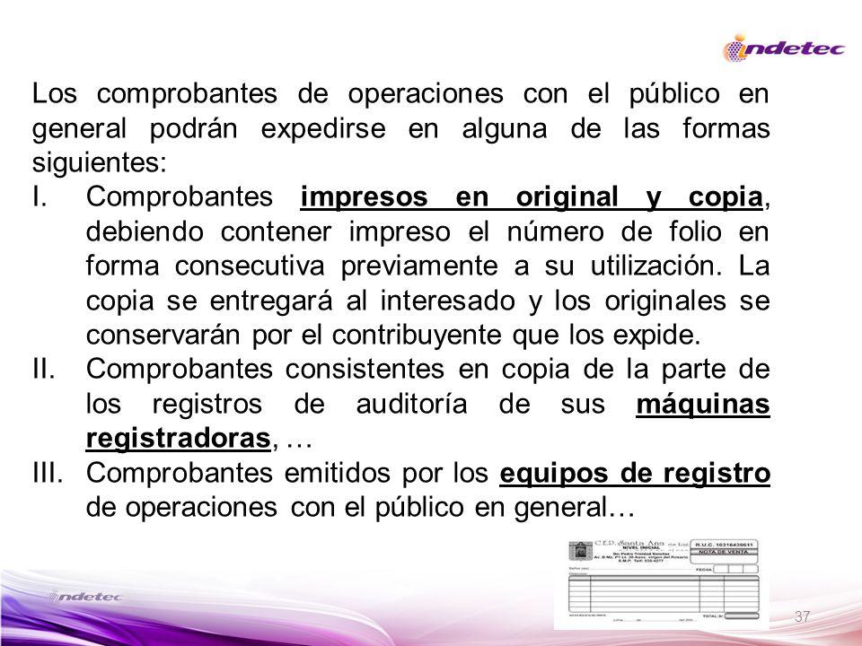 Los comprobantes de operaciones con el público en general podrán expedirse en alguna de las formas siguientes: