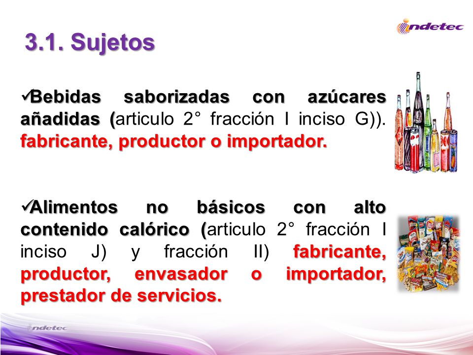 3.1. Sujetos Bebidas saborizadas con azúcares añadidas (articulo 2° fracción I inciso G)). fabricante, productor o importador.