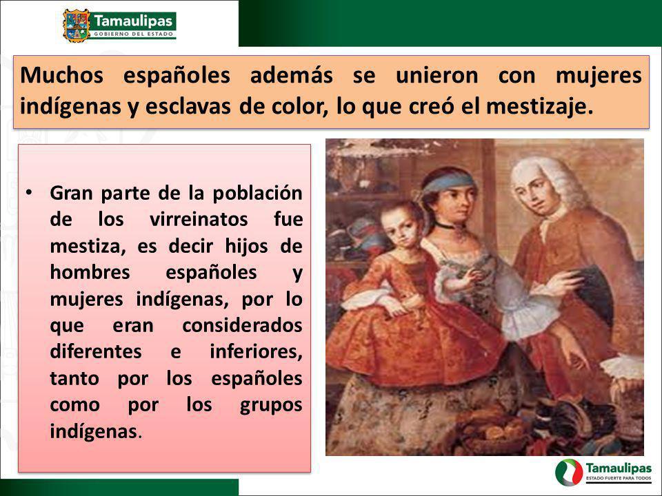 Muchos españoles además se unieron con mujeres indígenas y esclavas de color, lo que creó el mestizaje.