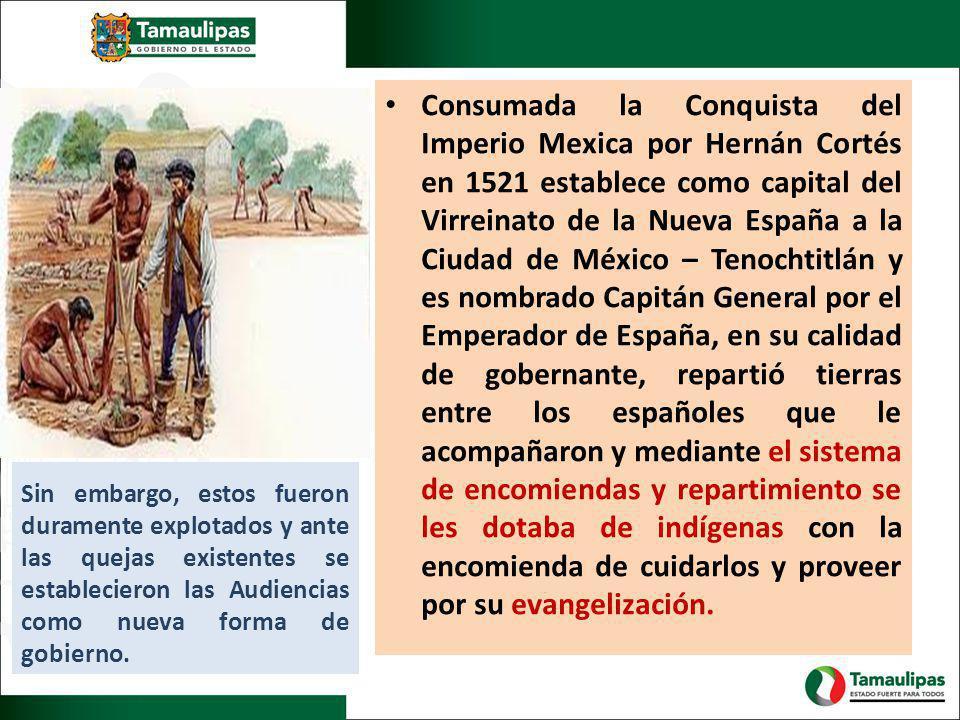 Consumada la Conquista del Imperio Mexica por Hernán Cortés en 1521 establece como capital del Virreinato de la Nueva España a la Ciudad de México – Tenochtitlán y es nombrado Capitán General por el Emperador de España, en su calidad de gobernante, repartió tierras entre los españoles que le acompañaron y mediante el sistema de encomiendas y repartimiento se les dotaba de indígenas con la encomienda de cuidarlos y proveer por su evangelización.