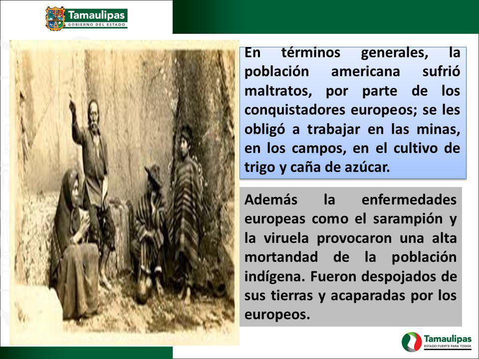 En términos generales, la población americana sufrió maltratos, por parte de los conquistadores europeos; se les obligó a trabajar en las minas, en los campos, en el cultivo de trigo y caña de azúcar.